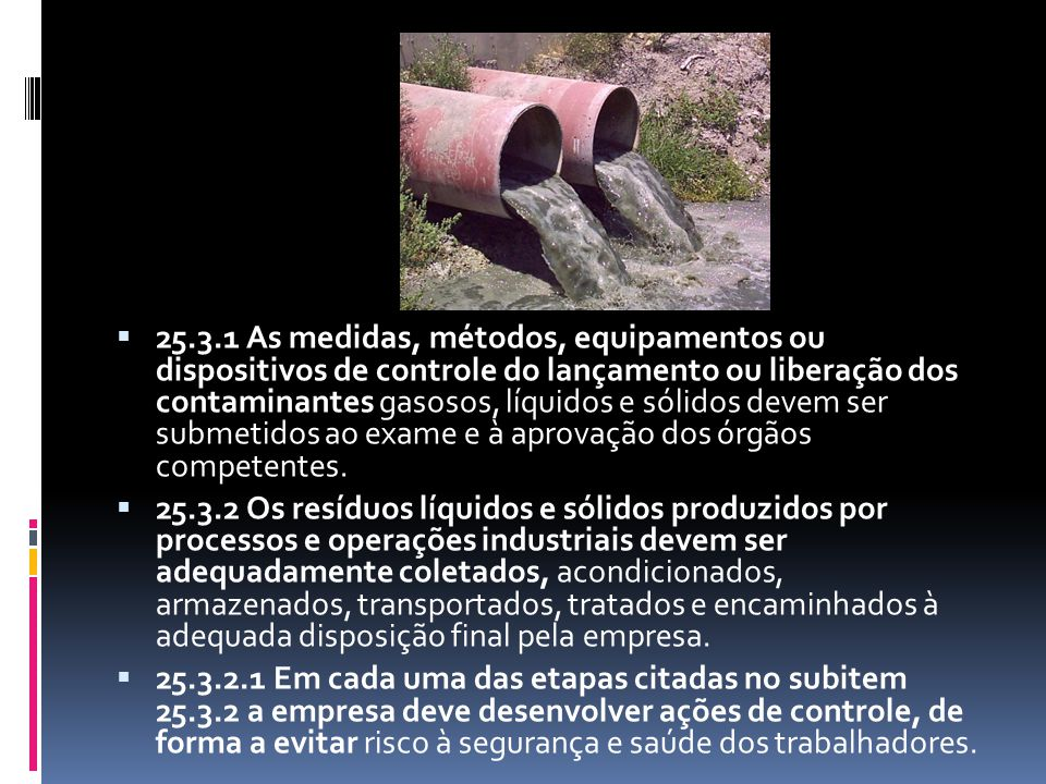 25.3.1 As medidas, métodos, equipamentos ou dispositivos de controle do lançamento ou liberação dos contaminantes gasosos, líquidos e sólidos devem ser submetidos ao exame e à aprovação dos órgãos competentes.