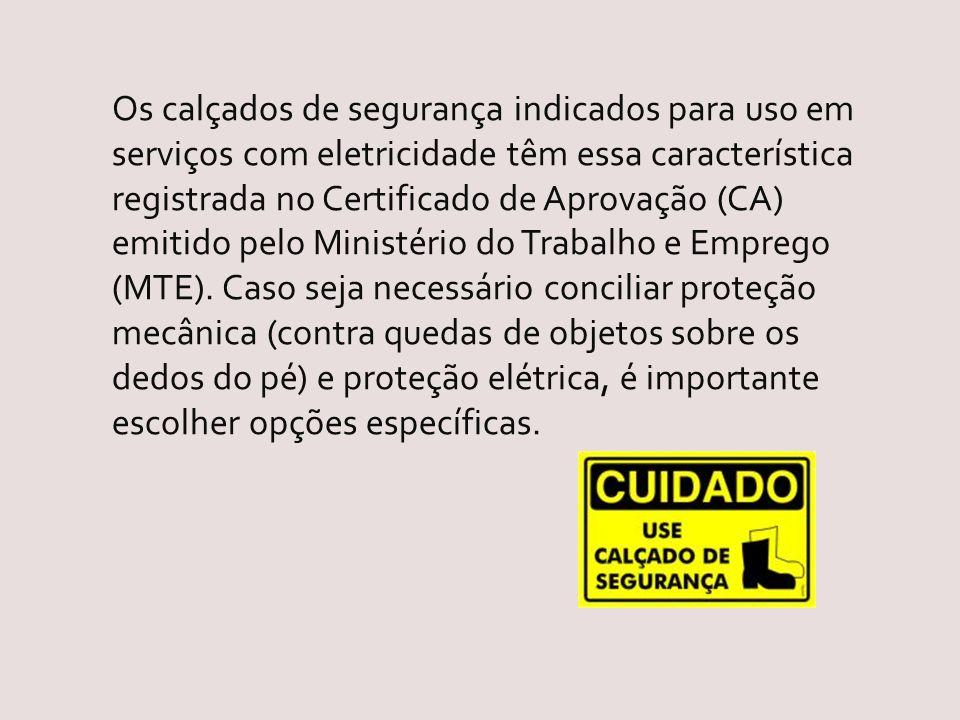 Os calçados de segurança indicados para uso em serviços com eletricidade têm essa característica registrada no Certificado de Aprovação (CA) emitido pelo Ministério do Trabalho e Emprego (MTE).