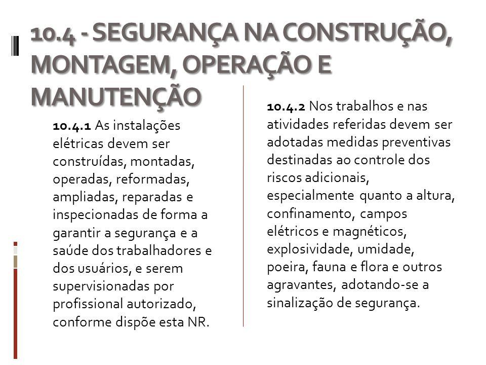 10.4 - SEGURANÇA NA CONSTRUÇÃO, MONTAGEM, OPERAÇÃO E MANUTENÇÃO