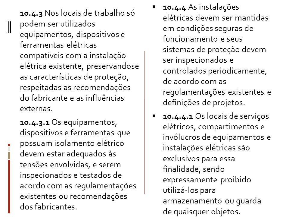 10.4.4 As instalações elétricas devem ser mantidas em condições seguras de funcionamento e seus sistemas de proteção devem ser inspecionados e controlados periodicamente, de acordo com as regulamentações existentes e definições de projetos.