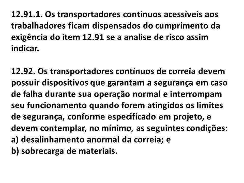 12.91.1. Os transportadores contínuos acessíveis aos trabalhadores ficam dispensados do cumprimento da exigência do item 12.91 se a analise de risco assim indicar.