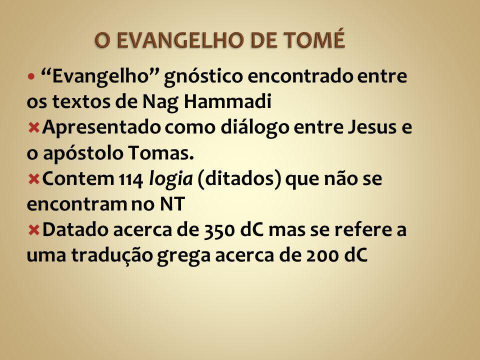 O EVANGELHO DE TOMÉ Evangelho gnóstico encontrado entre os textos de Nag Hammadi. Apresentado como diálogo entre Jesus e o apóstolo Tomas.