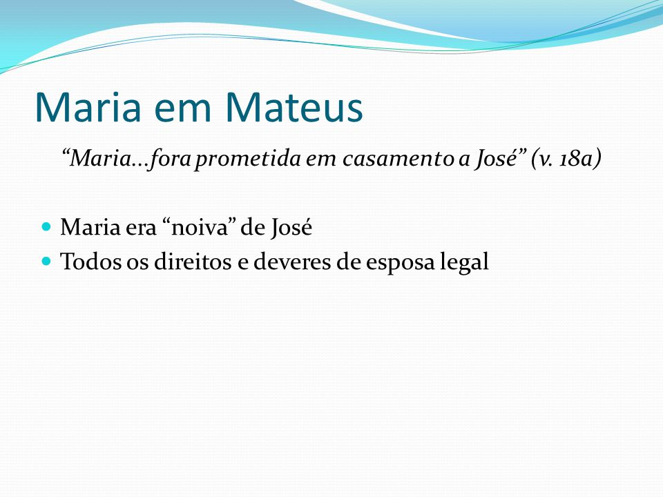 Maria...fora prometida em casamento a José (v. 18a)