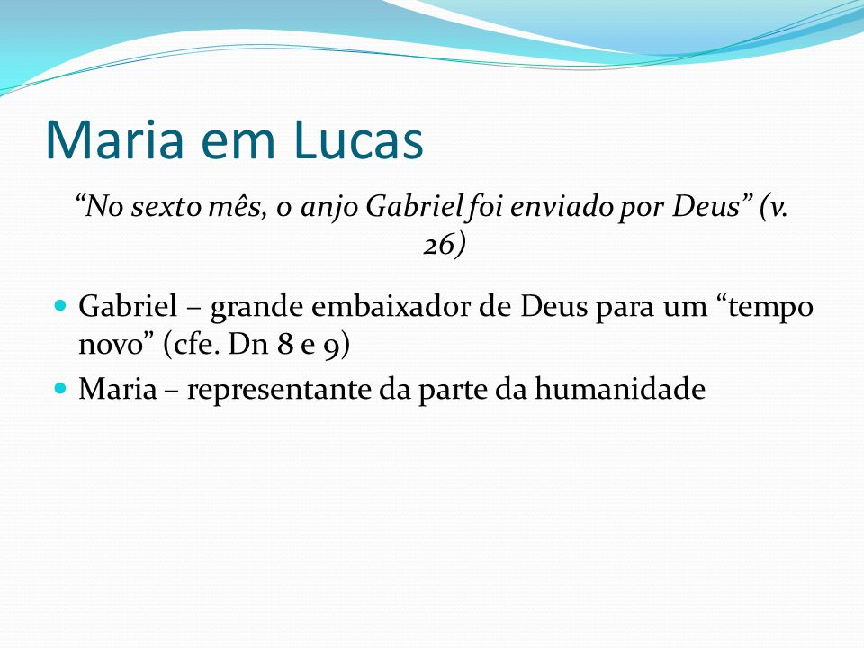No sexto mês, o anjo Gabriel foi enviado por Deus (v. 26)
