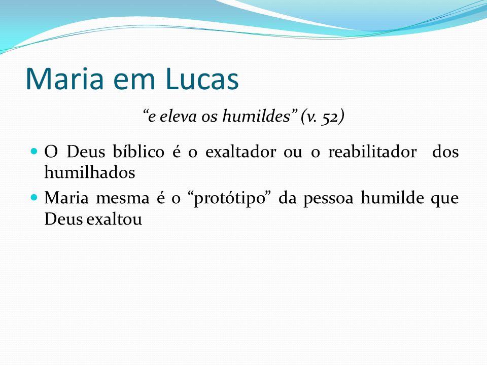 e eleva os humildes (v. 52)