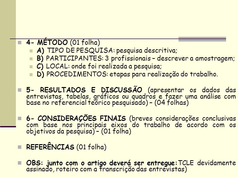 4- MÉTODO (01 folha) A) TIPO DE PESQUISA: pesquisa descritiva; B) PARTICIPANTES: 3 profissionais – descrever a amostragem;