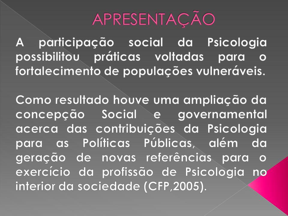 APRESENTAÇÃO A participação social da Psicologia possibilitou práticas voltadas para o fortalecimento de populações vulneráveis.