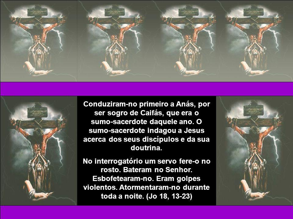 Conduziram-no primeiro a Anás, por ser sogro de Caifás, que era o sumo-sacerdote daquele ano. O sumo-sacerdote indagou a Jesus acerca dos seus discípulos e da sua doutrina.