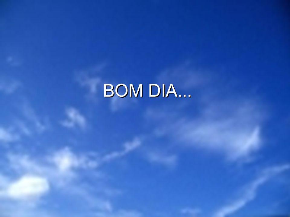 BOM DIA...