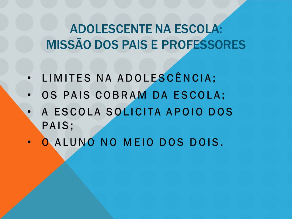 ADOLESCENTE NA ESCOLA: MISSÃO DOS PAIS E PROFESSORES