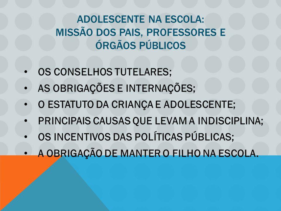 ADOLESCENTE NA ESCOLA: MISSÃO DOS PAIS, PROFESSORES E ÓRGÃOS PÚBLICOS