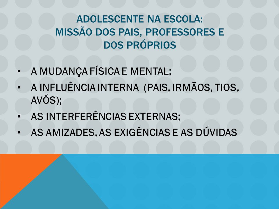 ADOLESCENTE NA ESCOLA: MISSÃO DOS PAIS, PROFESSORES E DOS PRÓPRIOS