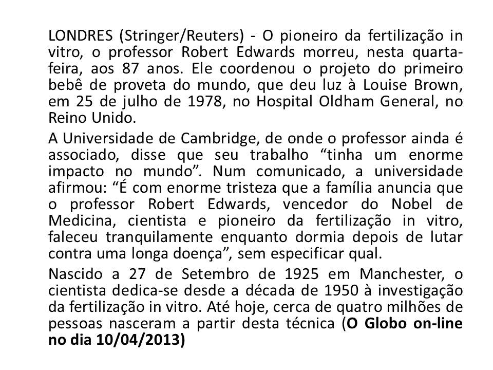 LONDRES (Stringer/Reuters) - O pioneiro da fertilização in vitro, o professor Robert Edwards morreu, nesta quarta-feira, aos 87 anos.