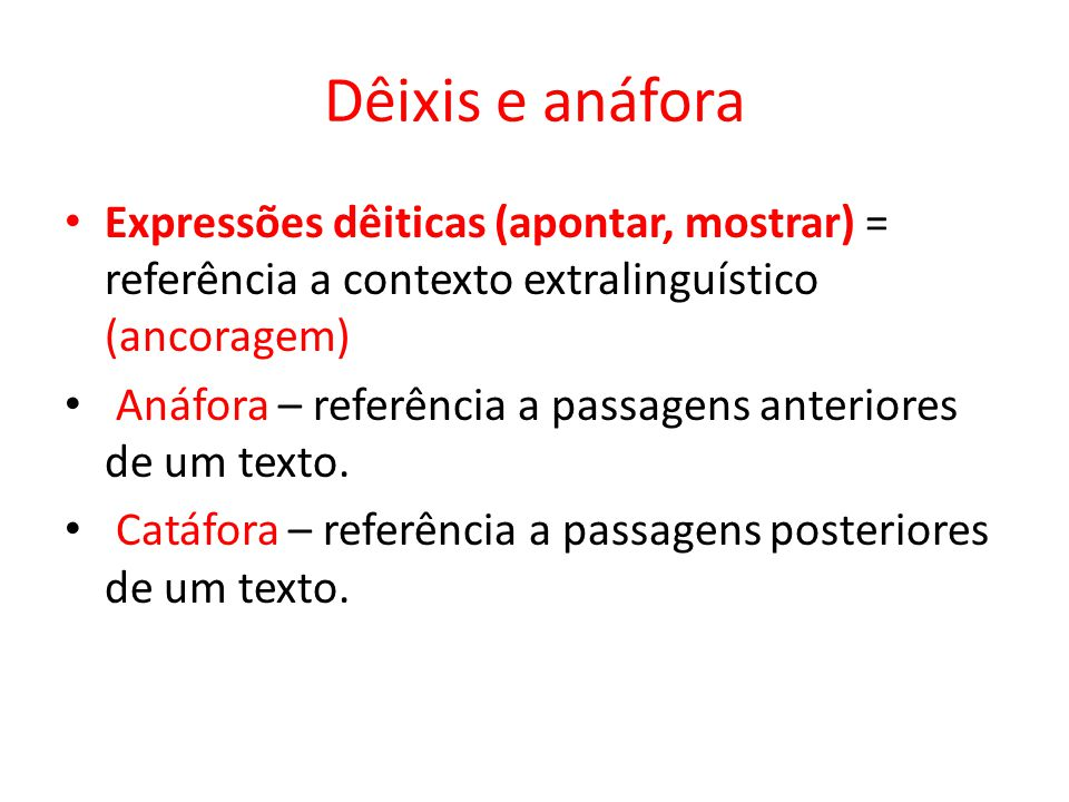 Dêixis e anáfora Expressões dêiticas (apontar, mostrar) = referência a contexto extralinguístico (ancoragem)