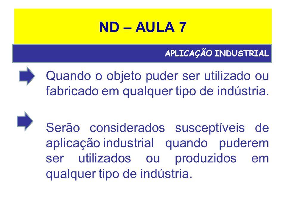 ND – AULA 7 APLICAÇÃO INDUSTRIAL. Quando o objeto puder ser utilizado ou fabricado em qualquer tipo de indústria.