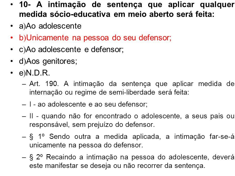 b)Unicamente na pessoa do seu defensor; c)Ao adolescente e defensor;