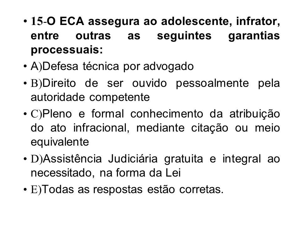 15-O ECA assegura ao adolescente, infrator, entre outras as seguintes garantias processuais: