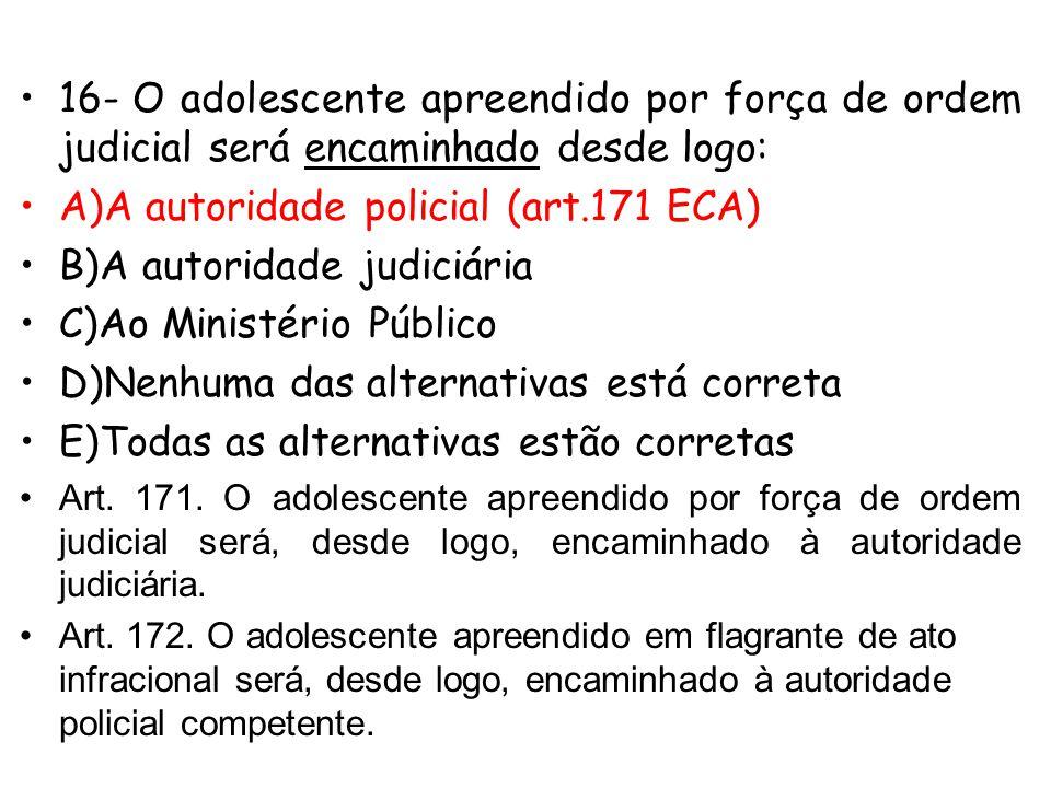 A)A autoridade policial (art.171 ECA) B)A autoridade judiciária
