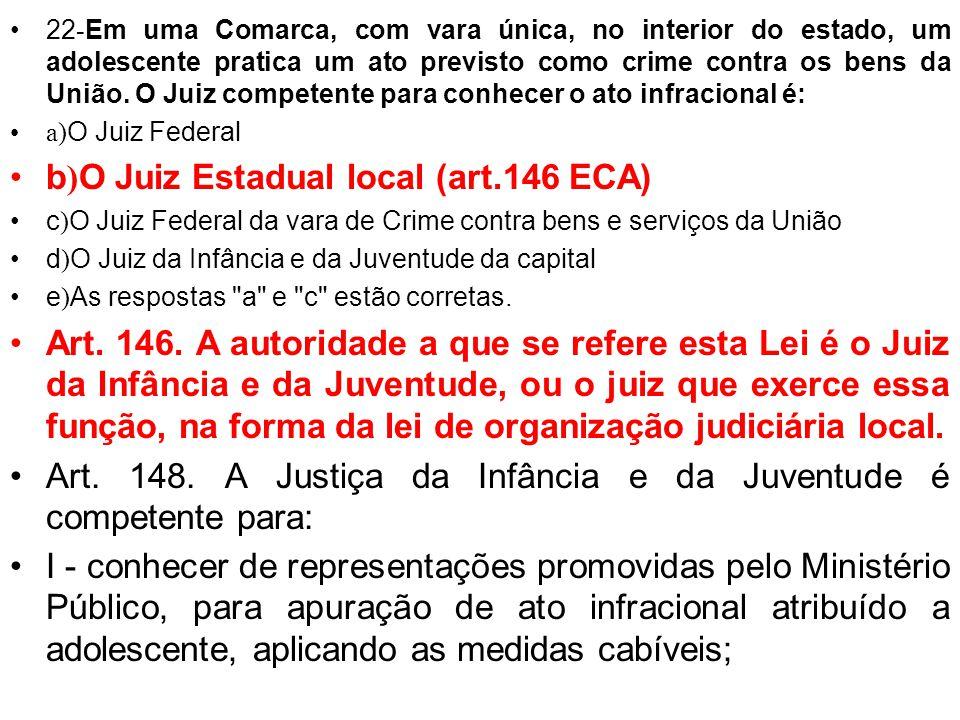 b)O Juiz Estadual local (art.146 ECA)