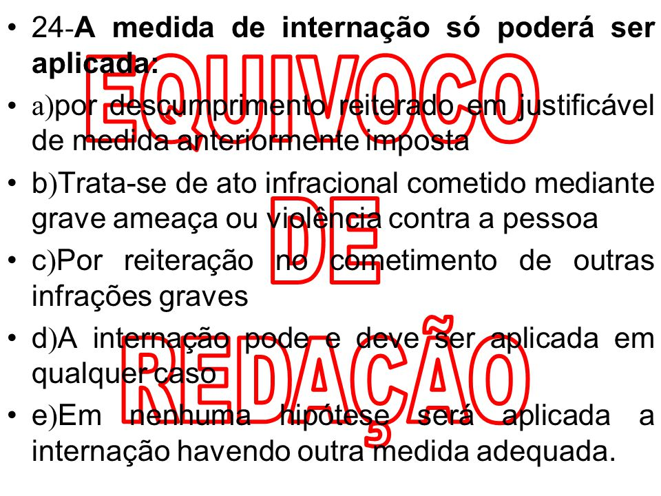 EQUIVOCO DE REDAÇÃO 24-A medida de internação só poderá ser aplicada: