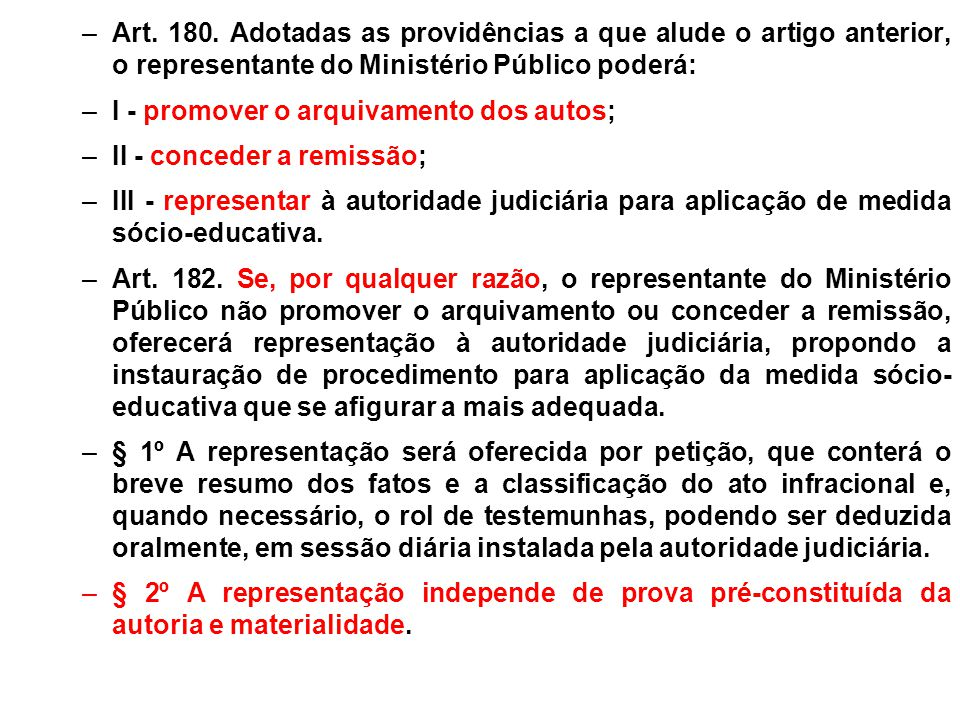 Art. 180. Adotadas as providências a que alude o artigo anterior, o representante do Ministério Público poderá: