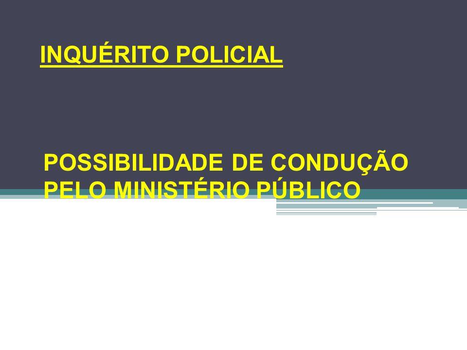 POSSIBILIDADE DE CONDUÇÃO PELO MINISTÉRIO PÚBLICO