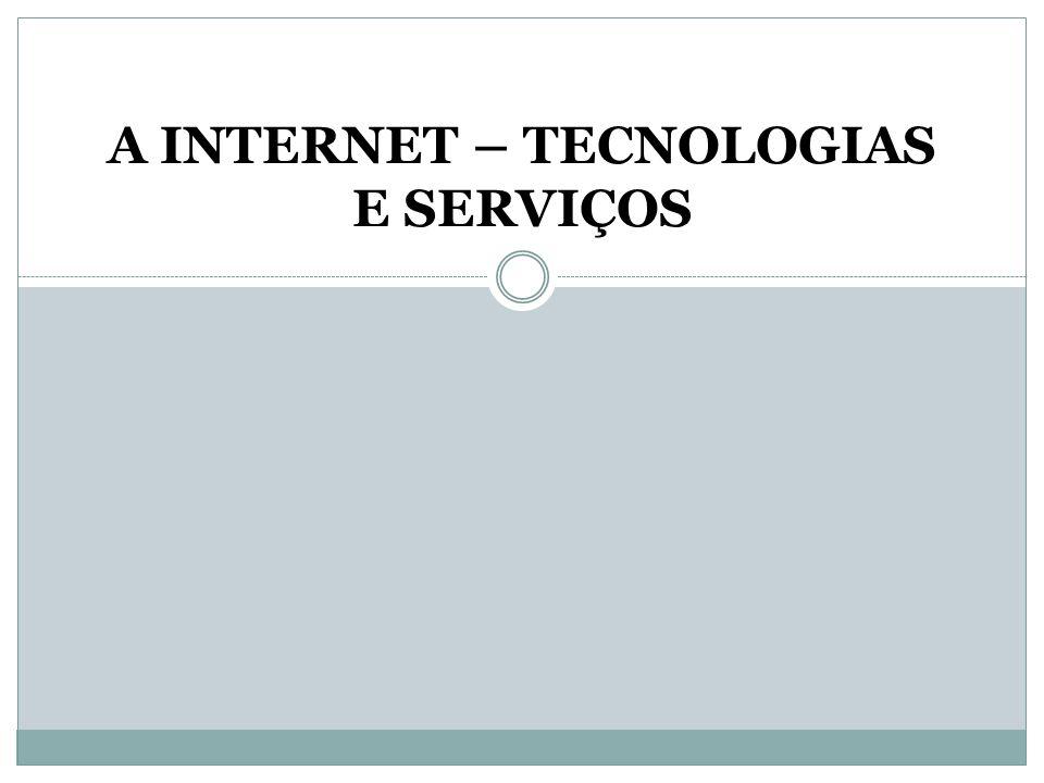A INTERNET – TECNOLOGIAS E SERVIÇOS