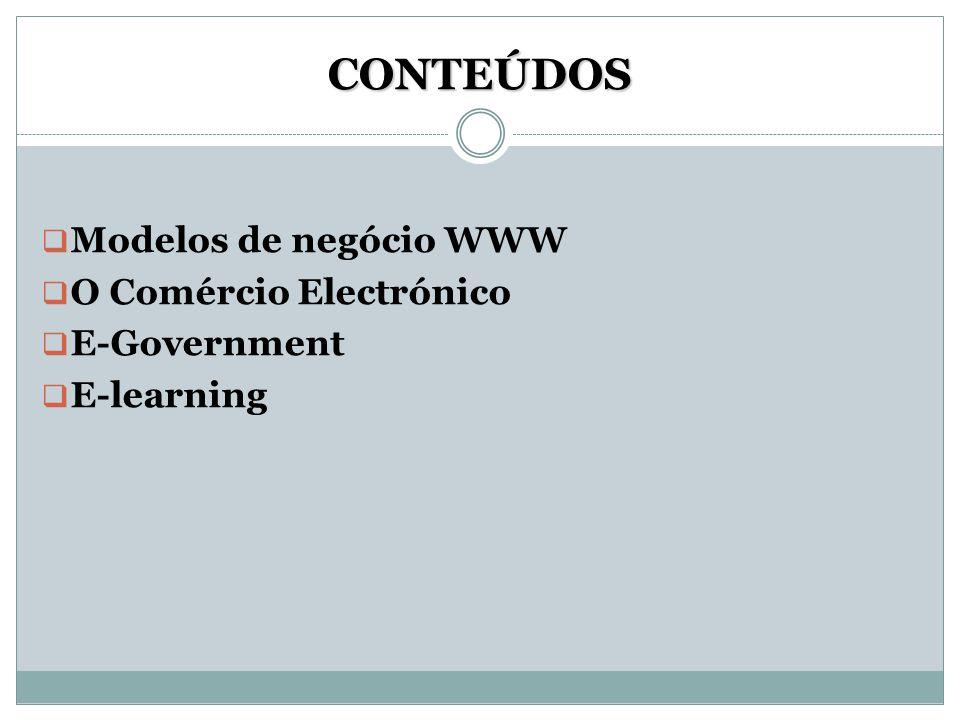 CONTEÚDOS Modelos de negócio WWW O Comércio Electrónico E-Government