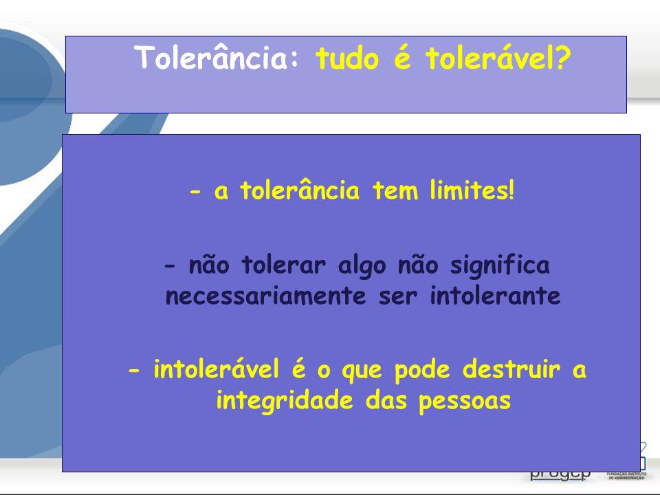 Tolerância: tudo é tolerável
