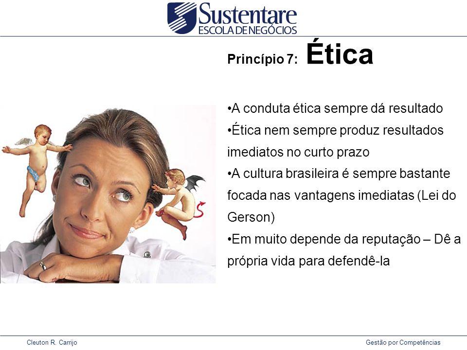 Princípio 7: Ética A conduta ética sempre dá resultado. Ética nem sempre produz resultados imediatos no curto prazo.