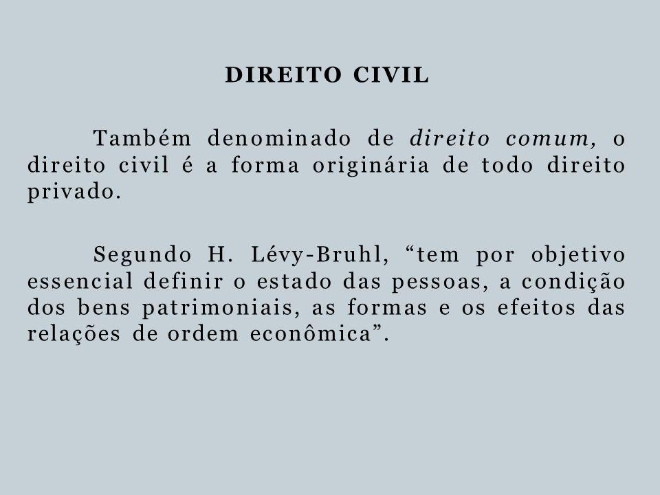 DIREITO CIVIL Também denominado de direito comum, o direito civil é a forma originária de todo direito privado.