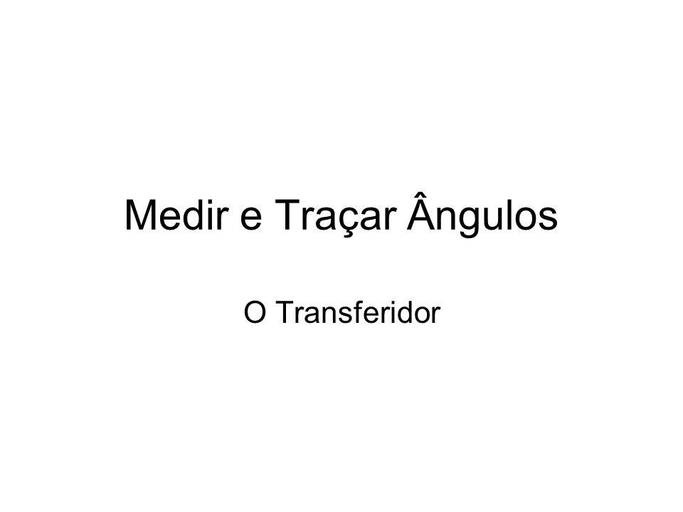 Medir e Traçar Ângulos O Transferidor