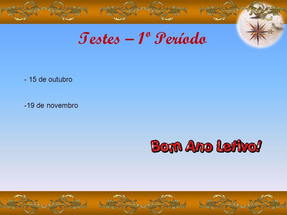 Testes – 1º Período 15 de outubro 19 de novembro