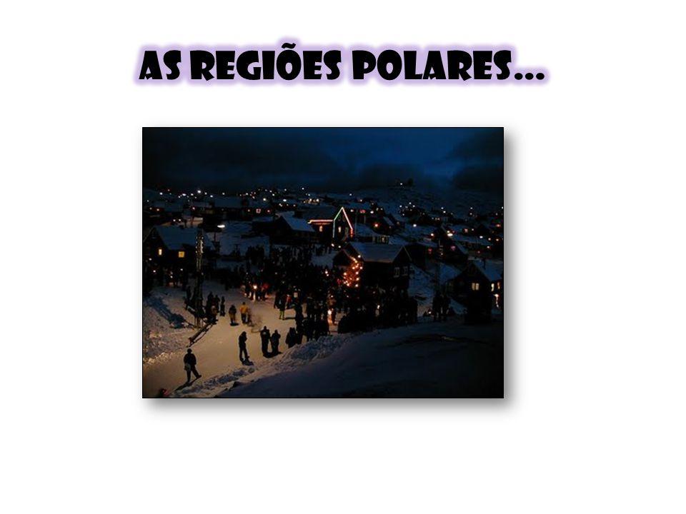 As regiões polares… Eis os fatores explicativos: