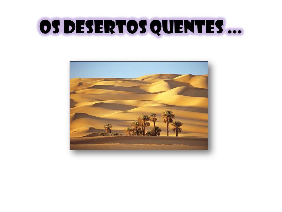 Os desertos quentes … Eis os fatores explicativos: