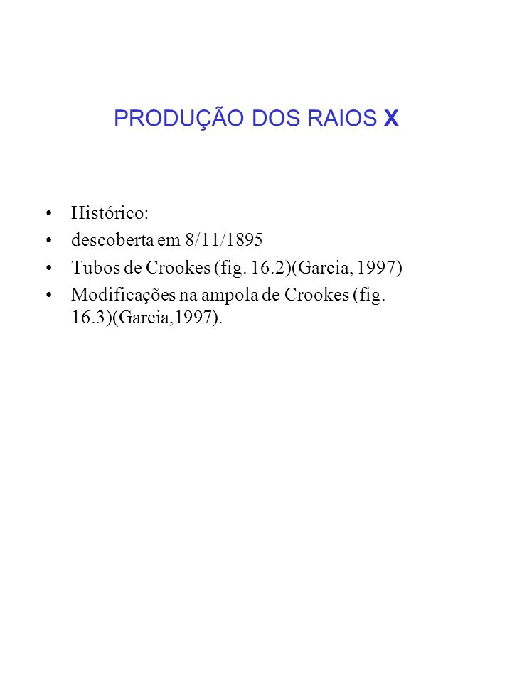 PRODUÇÃO DOS RAIOS X Histórico: descoberta em 8/11/1895