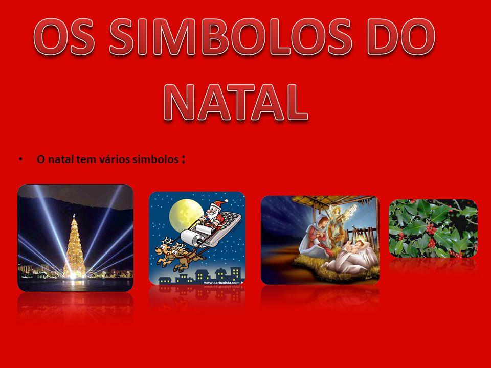 OS SIMBOLOS DO NATAL O natal tem vários simbolos :