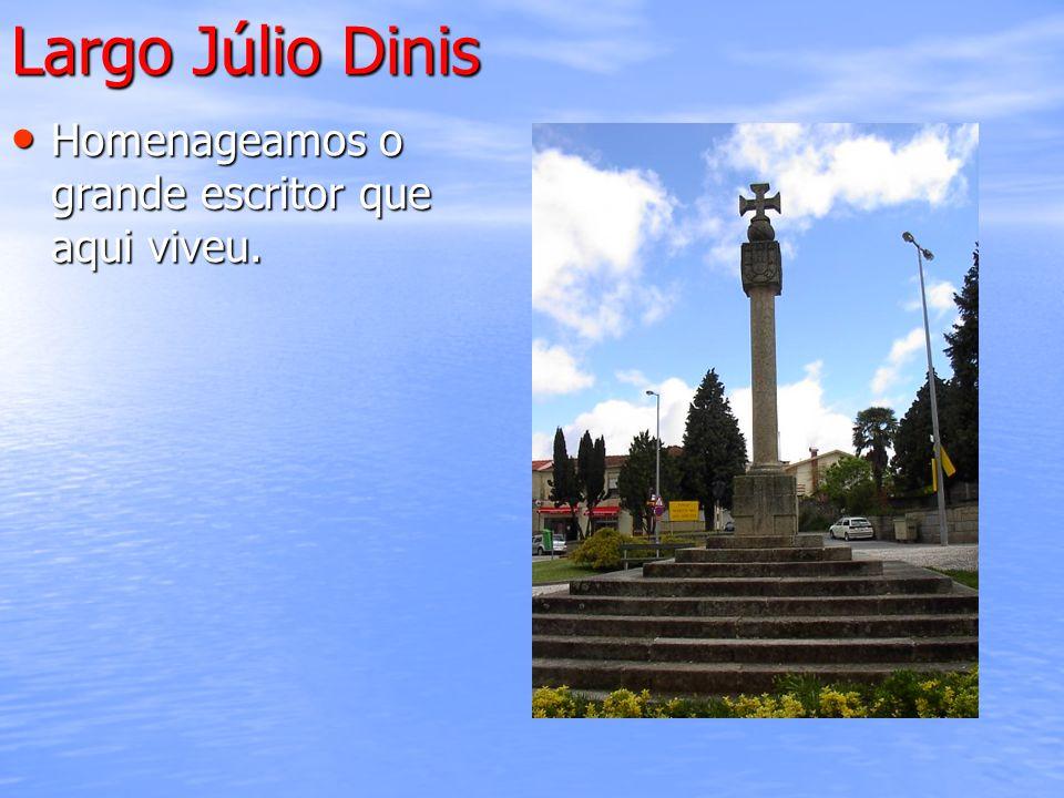 Largo Júlio Dinis Homenageamos o grande escritor que aqui viveu.