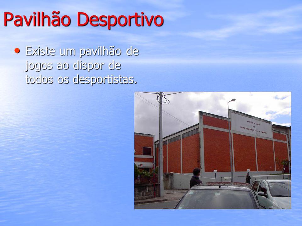 Pavilhão Desportivo Existe um pavilhão de jogos ao dispor de todos os desportistas.