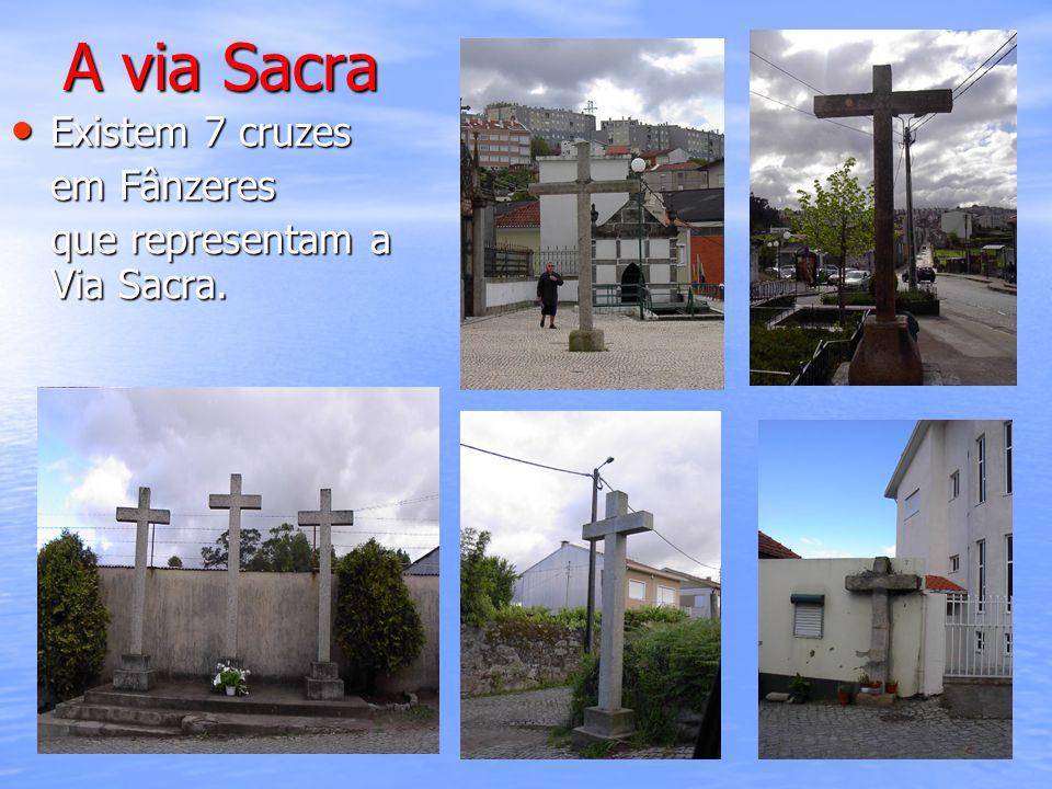 A via Sacra Existem 7 cruzes em Fânzeres que representam a Via Sacra.