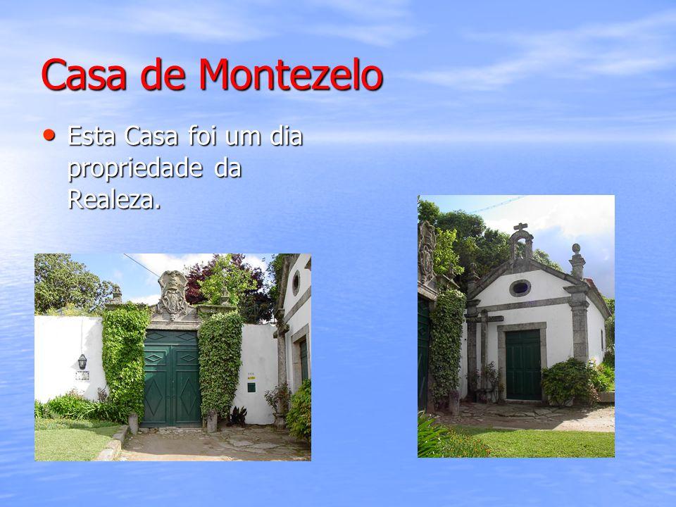 Casa de Montezelo Esta Casa foi um dia propriedade da Realeza.