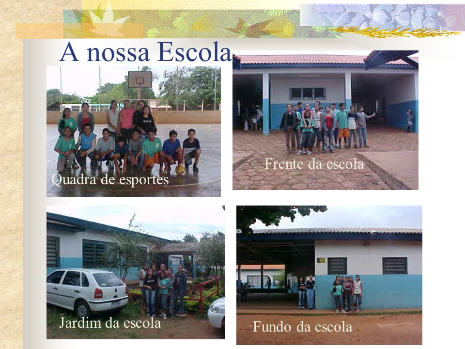 A nossa Escola Frente da escola Quadra de esportes Jardim da escola