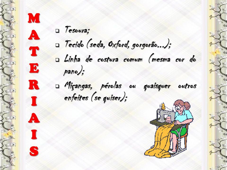 M A T E R I S Tesoura; Tecido (seda, Oxford, gorgorão...);
