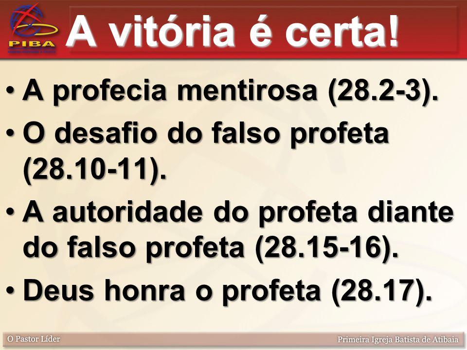 A vitória é certa! A profecia mentirosa (28.2-3).