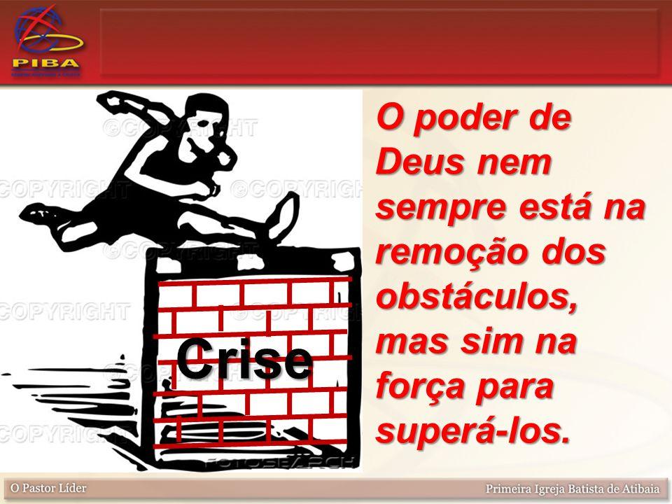 O poder de Deus nem sempre está na remoção dos obstáculos, mas sim na força para superá-los.