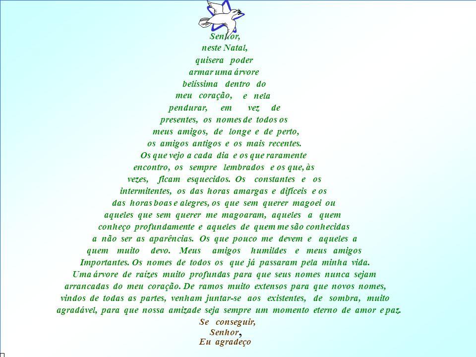 Senhor, neste Natal, quisera poder. armar uma árvore. belíssima dentro do. meu coração,