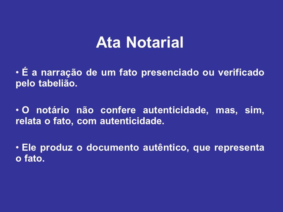 Ata Notarial É a narração de um fato presenciado ou verificado pelo tabelião.
