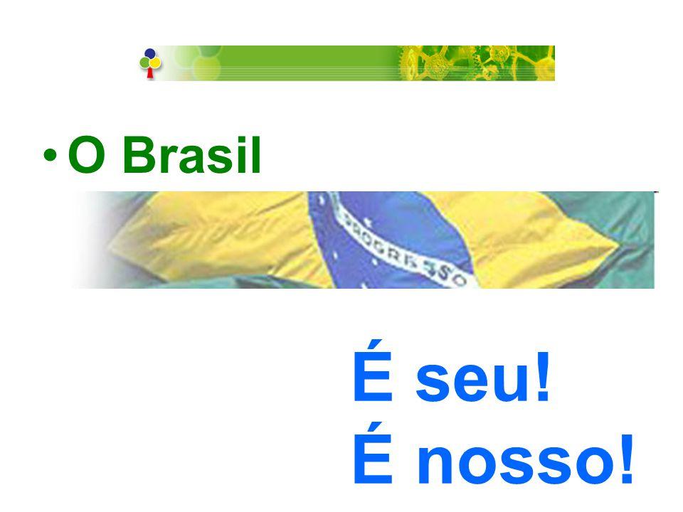 O Brasil É seu! É nosso!