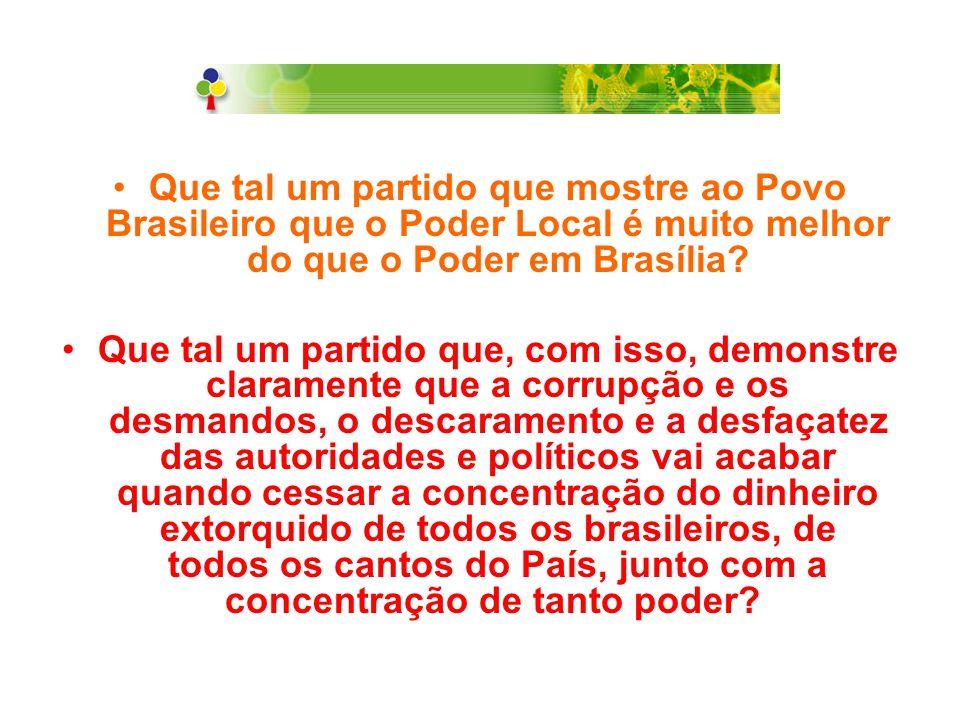 Que tal um partido que mostre ao Povo Brasileiro que o Poder Local é muito melhor do que o Poder em Brasília