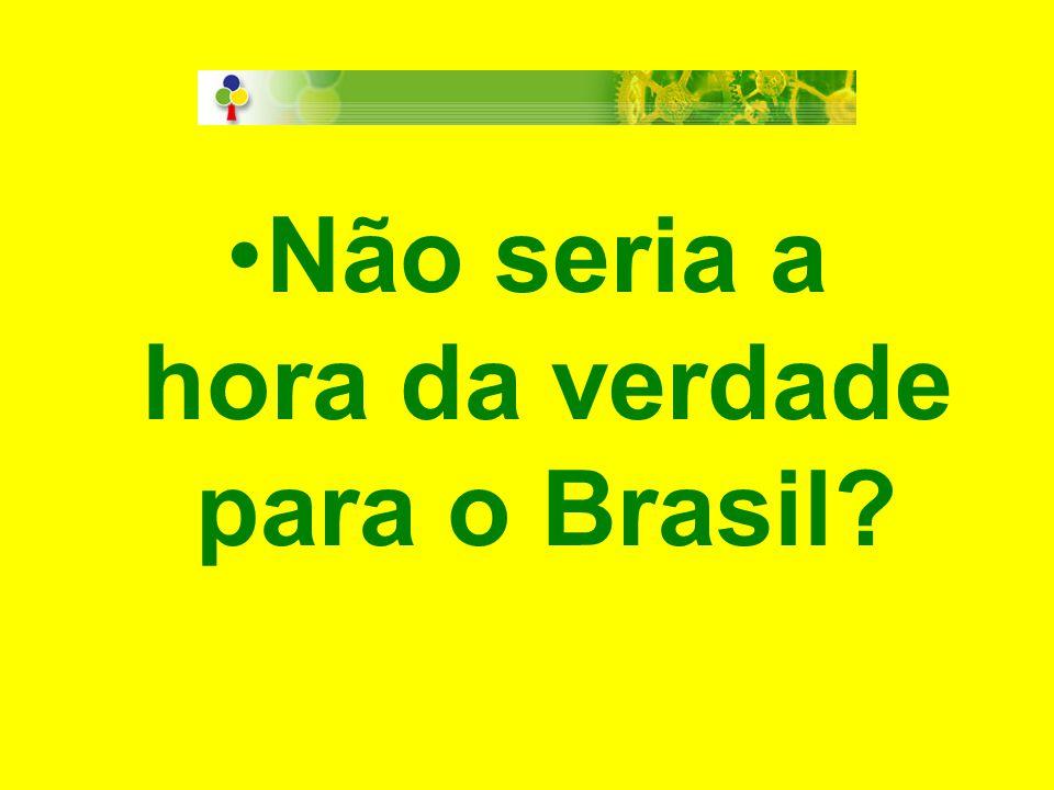 Não seria a hora da verdade para o Brasil